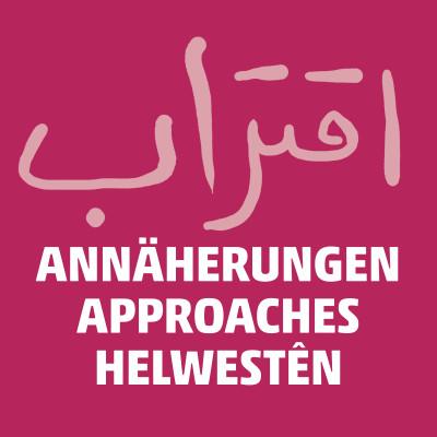 Annäherungen – Approaches – Helwestên –  اقتراب
