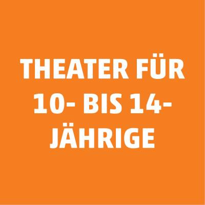 Theater für 10- bis 14-Jährige