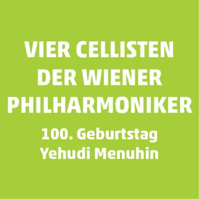 Vier Cellisten der Wiener Philharmoniker – 100. Geburtstag Yehudi Menuhin